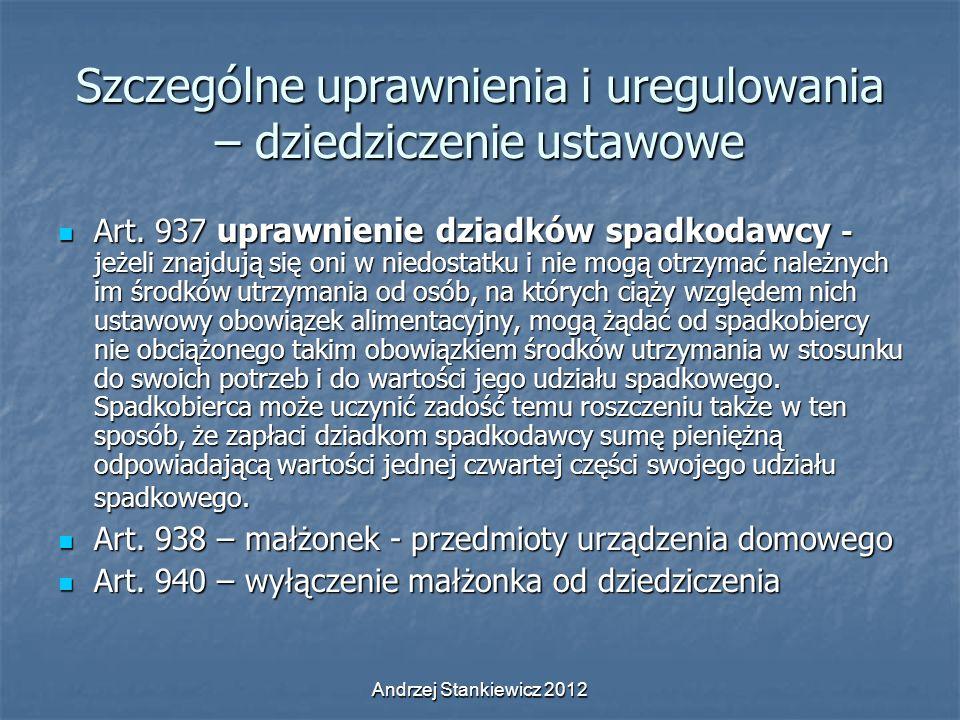 Andrzej Stankiewicz 2012 Szczególne uprawnienia i uregulowania – dziedziczenie ustawowe Art. 937 uprawnienie dziadków spadkodawcy - jeżeli znajdują si