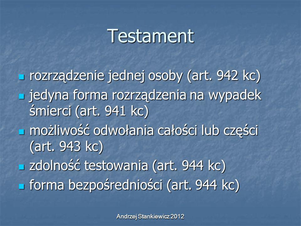 Andrzej Stankiewicz 2012 Testament rozrządzenie jednej osoby (art. 942 kc) rozrządzenie jednej osoby (art. 942 kc) jedyna forma rozrządzenia na wypade