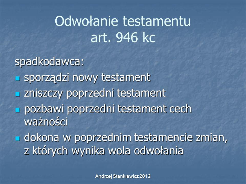 Andrzej Stankiewicz 2012 Odwołanie testamentu art. 946 kc spadkodawca: sporządzi nowy testament sporządzi nowy testament zniszczy poprzedni testament