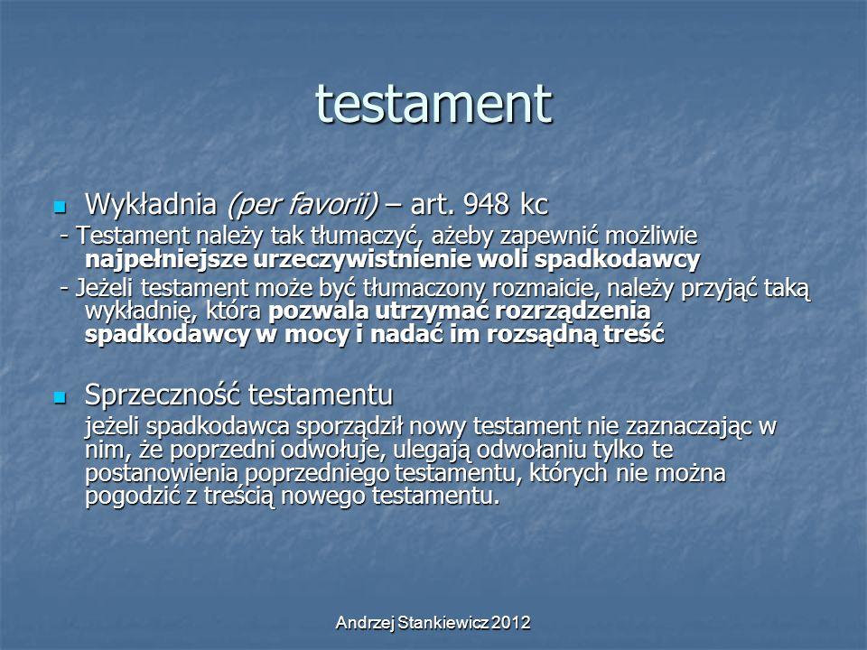 Andrzej Stankiewicz 2012 testament Wykładnia (per favorii) – art. 948 kc Wykładnia (per favorii) – art. 948 kc - Testament należy tak tłumaczyć, ażeby