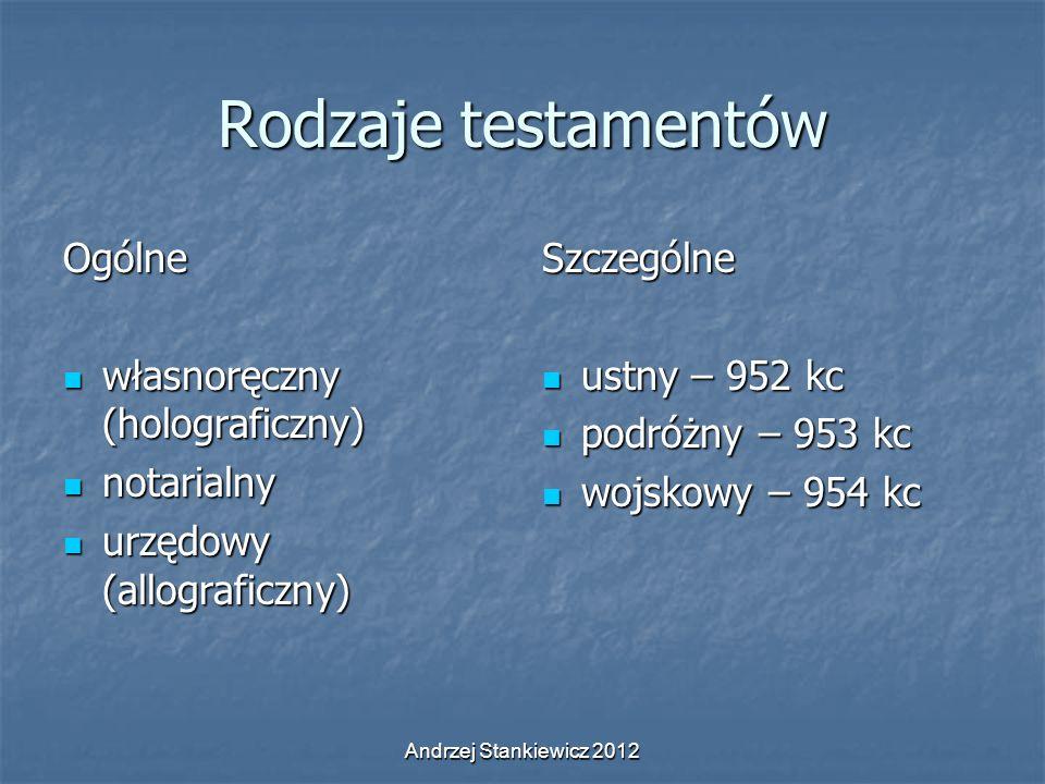 Andrzej Stankiewicz 2012 Rodzaje testamentów Ogólne własnoręczny (holograficzny) własnoręczny (holograficzny) notarialny notarialny urzędowy (allograf