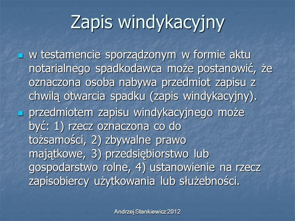 Andrzej Stankiewicz 2012 Zapis windykacyjny w testamencie sporządzonym w formie aktu notarialnego spadkodawca może postanowić, że oznaczona osoba naby