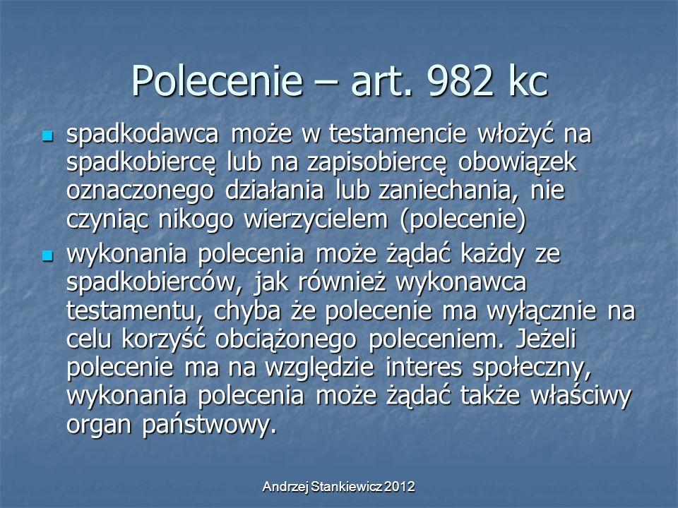 Andrzej Stankiewicz 2012 Polecenie – art. 982 kc spadkodawca może w testamencie włożyć na spadkobiercę lub na zapisobiercę obowiązek oznaczonego dział