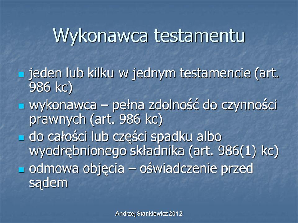 Andrzej Stankiewicz 2012 Wykonawca testamentu jeden lub kilku w jednym testamencie (art. 986 kc) jeden lub kilku w jednym testamencie (art. 986 kc) wy