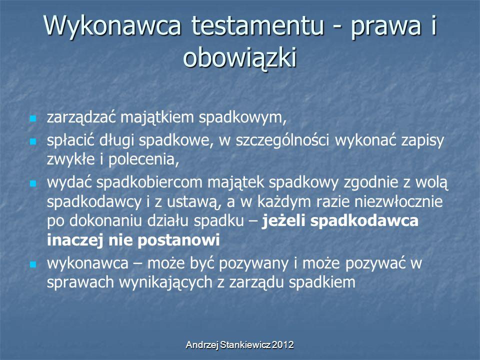 Andrzej Stankiewicz 2012 Wykonawca testamentu - prawa i obowiązki zarządzać majątkiem spadkowym, spłacić długi spadkowe, w szczególności wykonać zapis