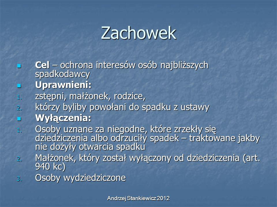 Andrzej Stankiewicz 2012 Zachowek Cel – ochrona interesów osób najbliższych spadkodawcy Cel – ochrona interesów osób najbliższych spadkodawcy Uprawnie