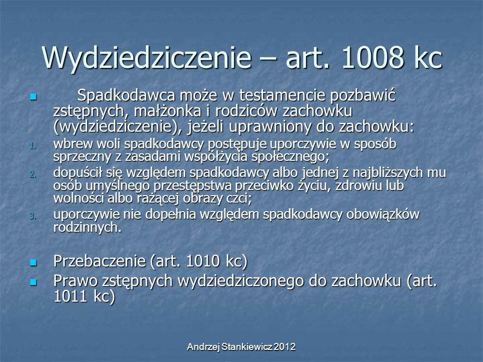 Andrzej Stankiewicz 2012 Wydziedziczenie – art. 1008 kc Spadkodawca może w testamencie pozbawić zstępnych, małżonka i rodziców zachowku (wydziedziczen