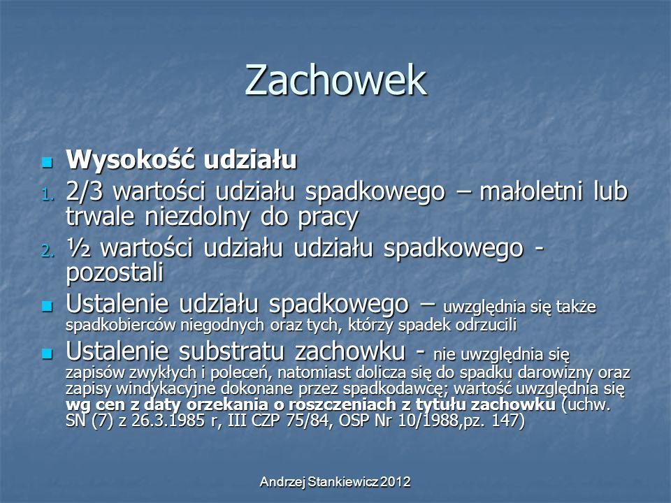 Andrzej Stankiewicz 2012 Zachowek Wysokość udziału Wysokość udziału 1. 2/3 wartości udziału spadkowego – małoletni lub trwale niezdolny do pracy 2. ½