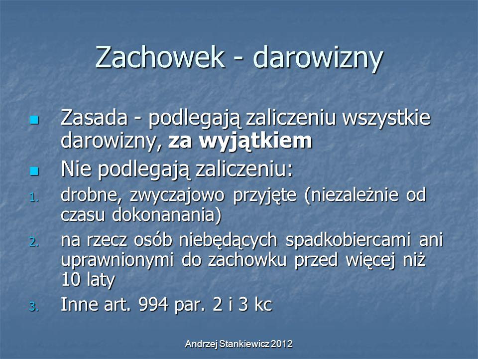 Andrzej Stankiewicz 2012 Zachowek - darowizny Zasada - podlegają zaliczeniu wszystkie darowizny, za wyjątkiem Zasada - podlegają zaliczeniu wszystkie