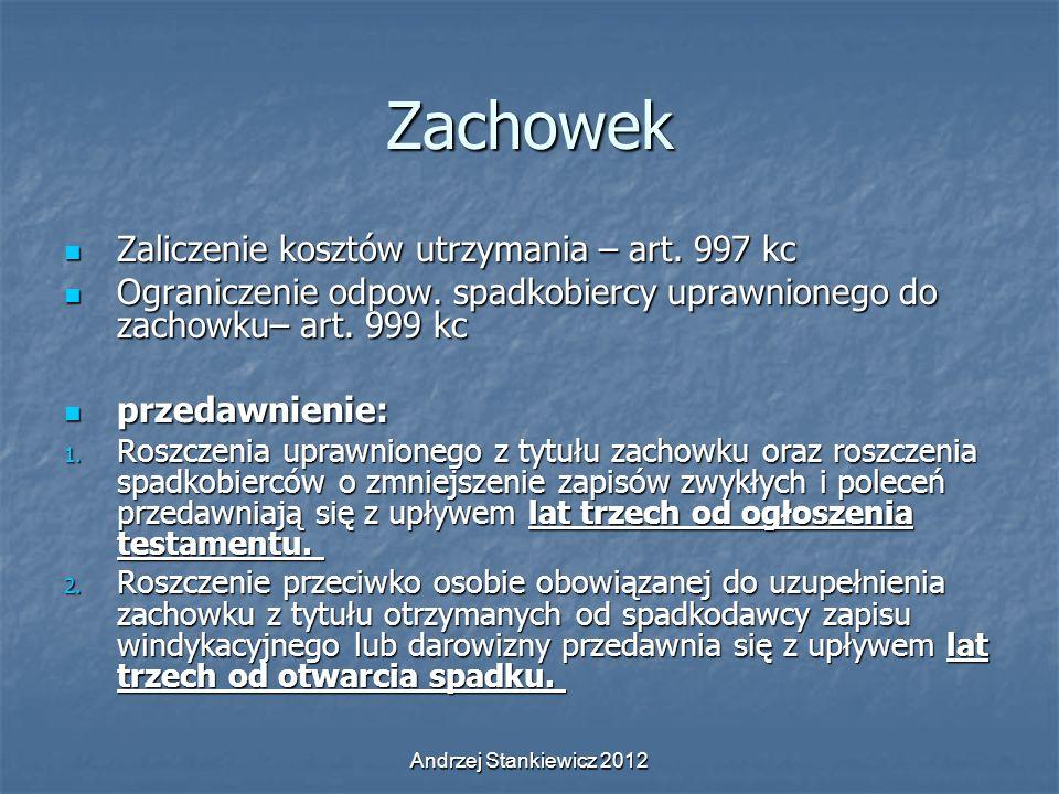 Andrzej Stankiewicz 2012 Zachowek Zaliczenie kosztów utrzymania – art. 997 kc Zaliczenie kosztów utrzymania – art. 997 kc Ograniczenie odpow. spadkobi