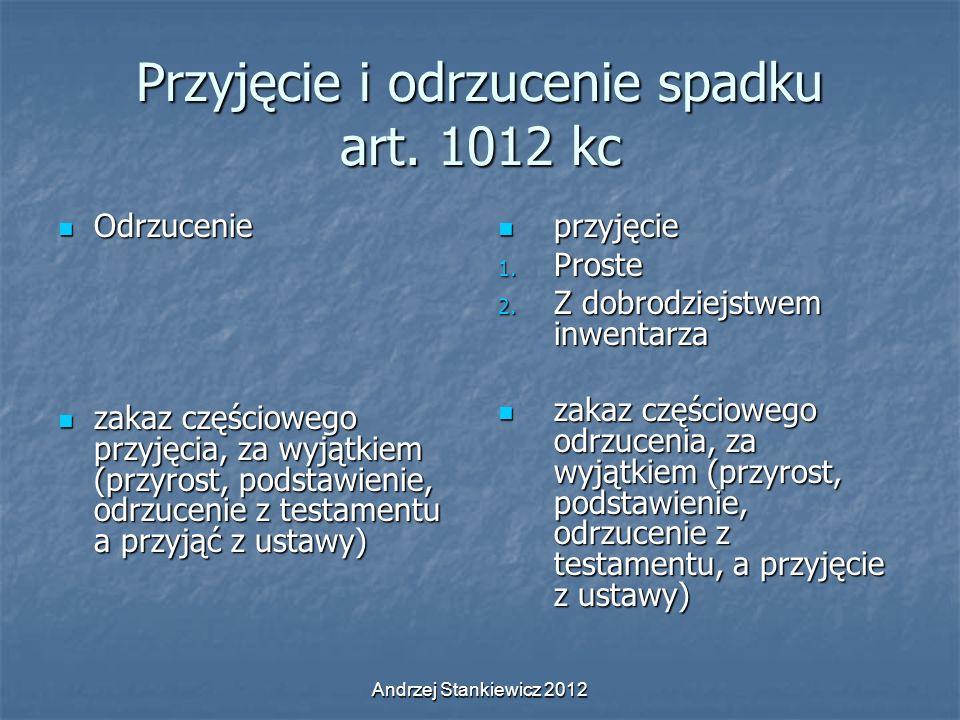 Andrzej Stankiewicz 2012 Przyjęcie i odrzucenie spadku art. 1012 kc Odrzucenie Odrzucenie zakaz częściowego przyjęcia, za wyjątkiem (przyrost, podstaw