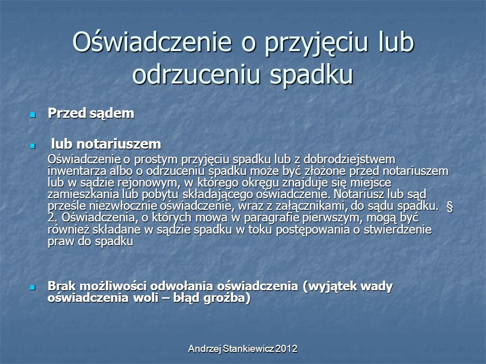 Andrzej Stankiewicz 2012 Oświadczenie o przyjęciu lub odrzuceniu spadku Przed sądem Przed sądem lub notariuszem lub notariuszem Oświadczenie o prostym