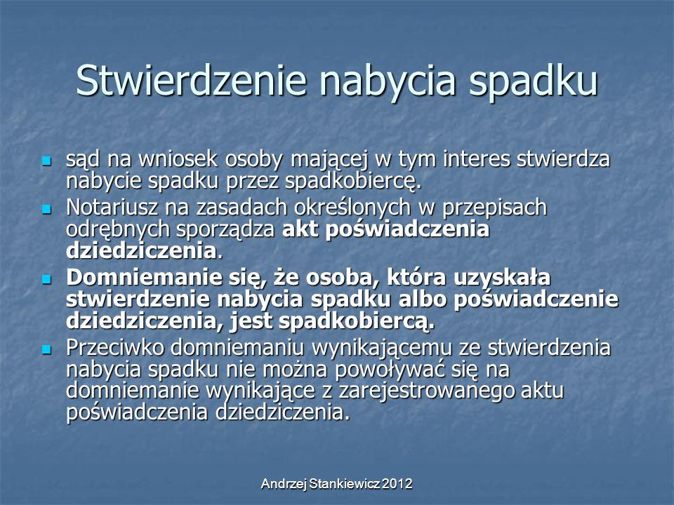 Andrzej Stankiewicz 2012 Stwierdzenie nabycia spadku sąd na wniosek osoby mającej w tym interes stwierdza nabycie spadku przez spadkobiercę. sąd na wn