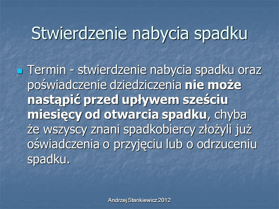 Andrzej Stankiewicz 2012 Stwierdzenie nabycia spadku Termin - stwierdzenie nabycia spadku oraz poświadczenie dziedziczenia nie może nastąpić przed upł