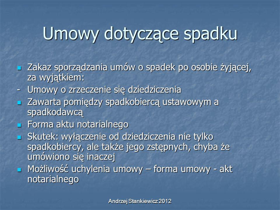Andrzej Stankiewicz 2012 Umowy dotyczące spadku Zakaz sporządzania umów o spadek po osobie żyjącej, za wyjątkiem: Zakaz sporządzania umów o spadek po
