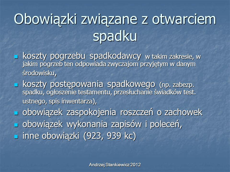 Andrzej Stankiewicz 2012 Obowiązki związane z otwarciem spadku koszty pogrzebu spadkodawcy w takim zakresie, w jakim pogrzeb ten odpowiada zwyczajom p