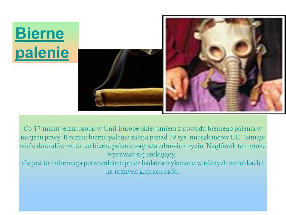 Bierne palenie Co 17 minut jedna osoba w Unii Europejskiej umiera z powodu biernego palenia w miejscu pracy.
