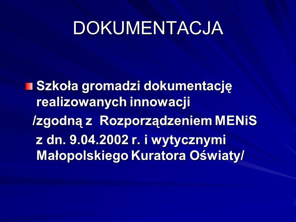 DOKUMENTACJA Szkoła gromadzi dokumentację realizowanych innowacji /zgodną z Rozporządzeniem MENiS /zgodną z Rozporządzeniem MENiS z dn. 9.04.2002 r. i