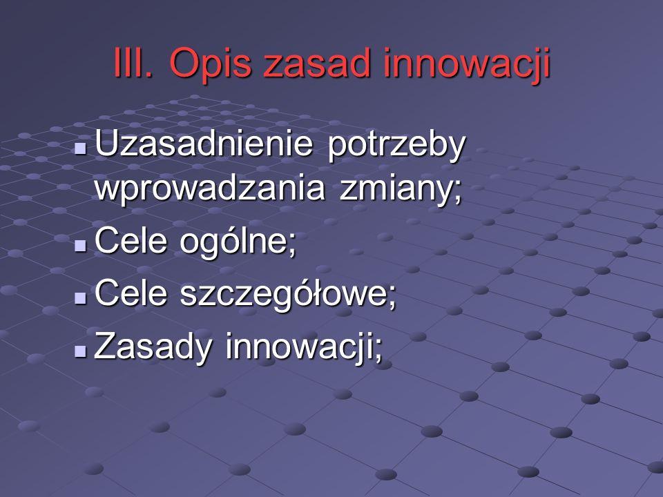 III. Opis zasad innowacji Uzasadnienie potrzeby wprowadzania zmiany; Uzasadnienie potrzeby wprowadzania zmiany; Cele ogólne; Cele ogólne; Cele szczegó