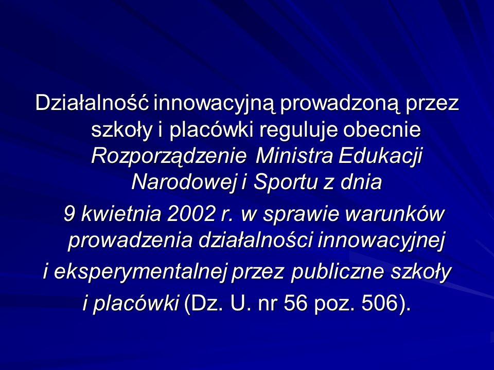 Działalność innowacyjną prowadzoną przez szkoły i placówki reguluje obecnie Rozporządzenie Ministra Edukacji Narodowej i Sportu z dnia 9 kwietnia 2002