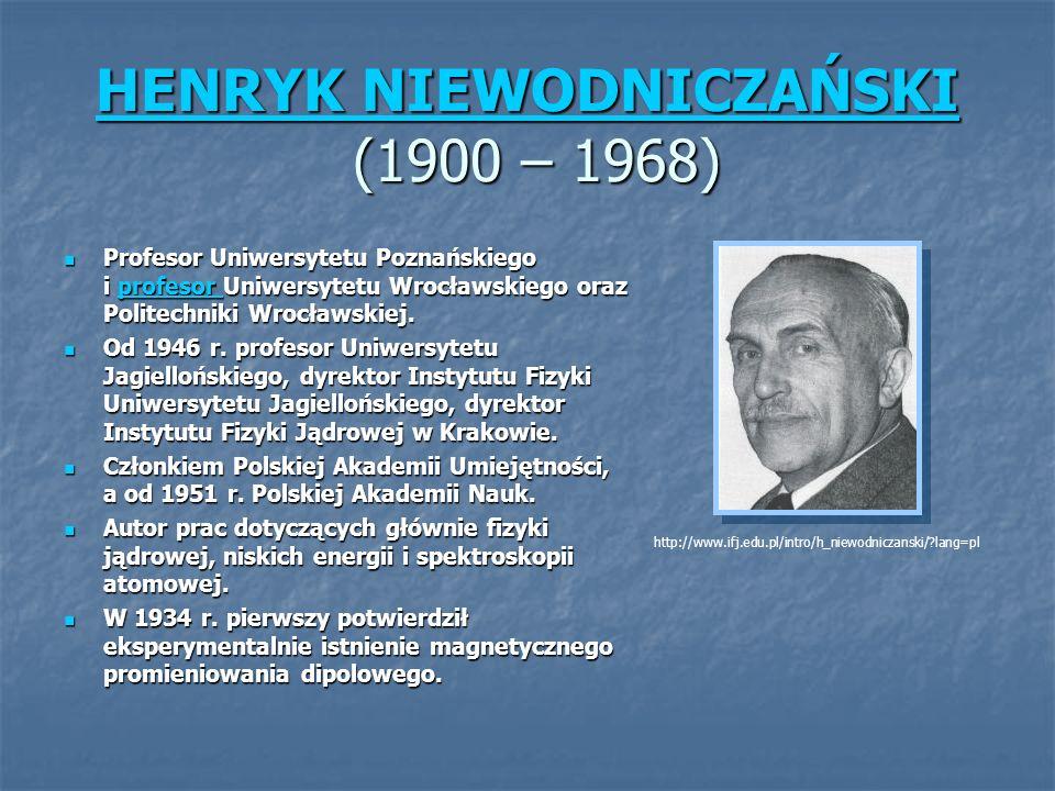 HENRYK NIEWODNICZAŃSKI HENRYK NIEWODNICZAŃSKI (1900 – 1968) HENRYK NIEWODNICZAŃSKI Profesor Uniwersytetu Poznańskiego i profesor Uniwersytetu Wrocławskiego oraz Politechniki Wrocławskiej.