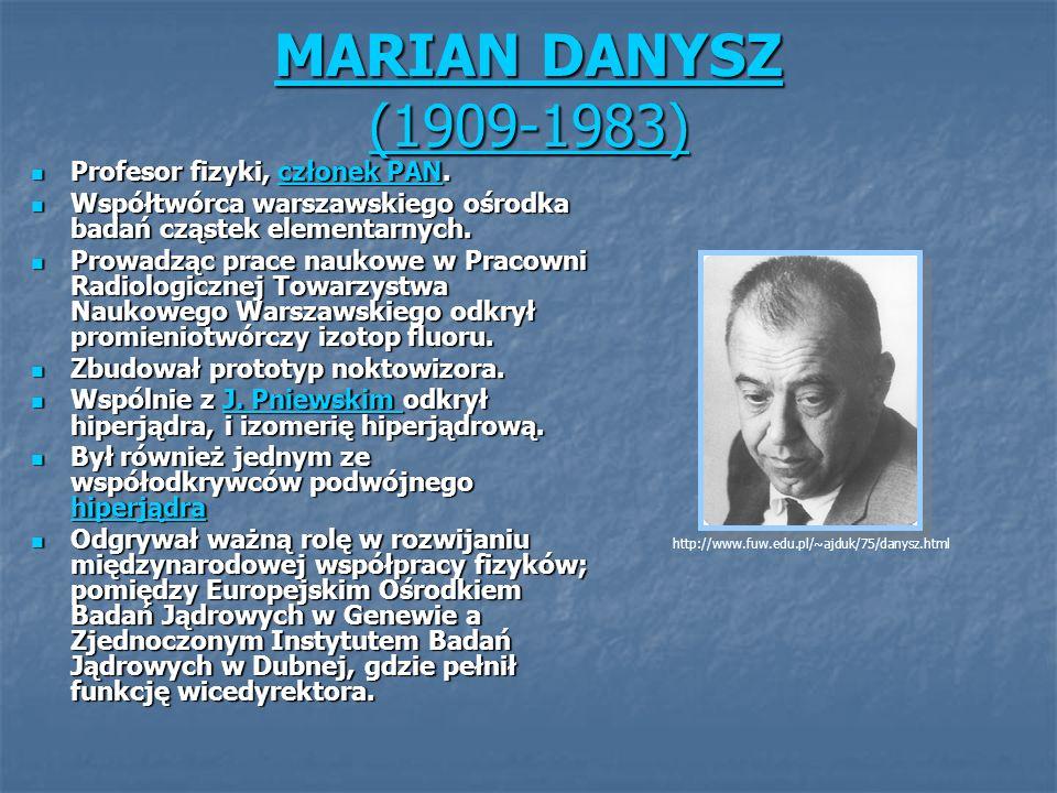MARIAN DANYSZ (1909-1983) MARIAN DANYSZ (1909-1983) Profesor fizyki, członek PAN. Profesor fizyki, członek PAN.członek PANczłonek PAN Współtwórca wars