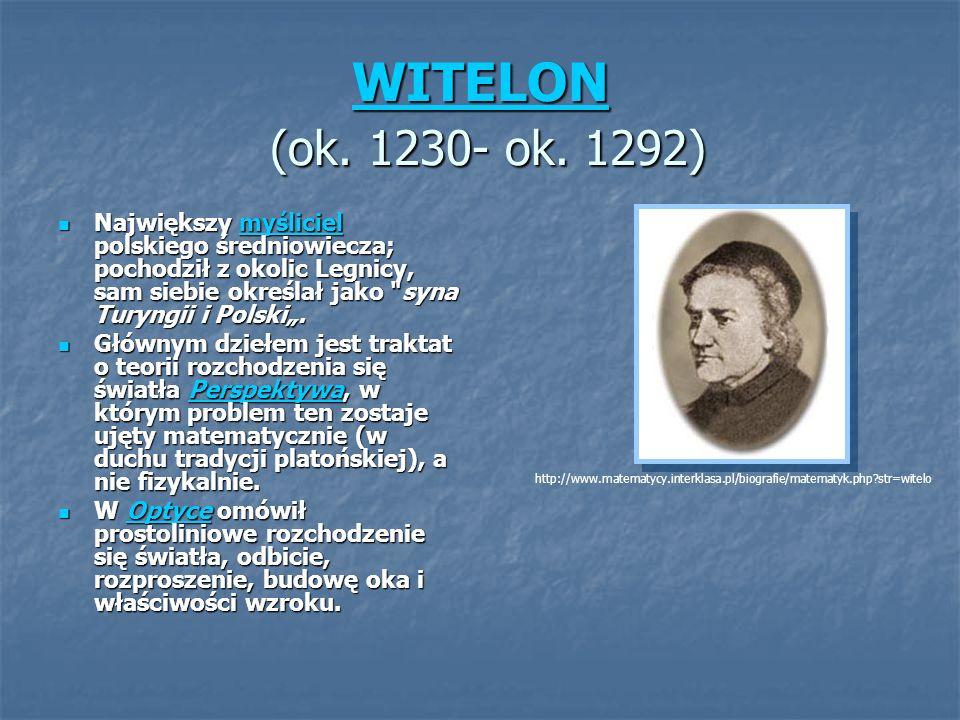 WITELON WITELON (ok. 1230- ok. 1292) WITELON Największy myśliciel polskiego średniowiecza; pochodził z okolic Legnicy, sam siebie określał jako