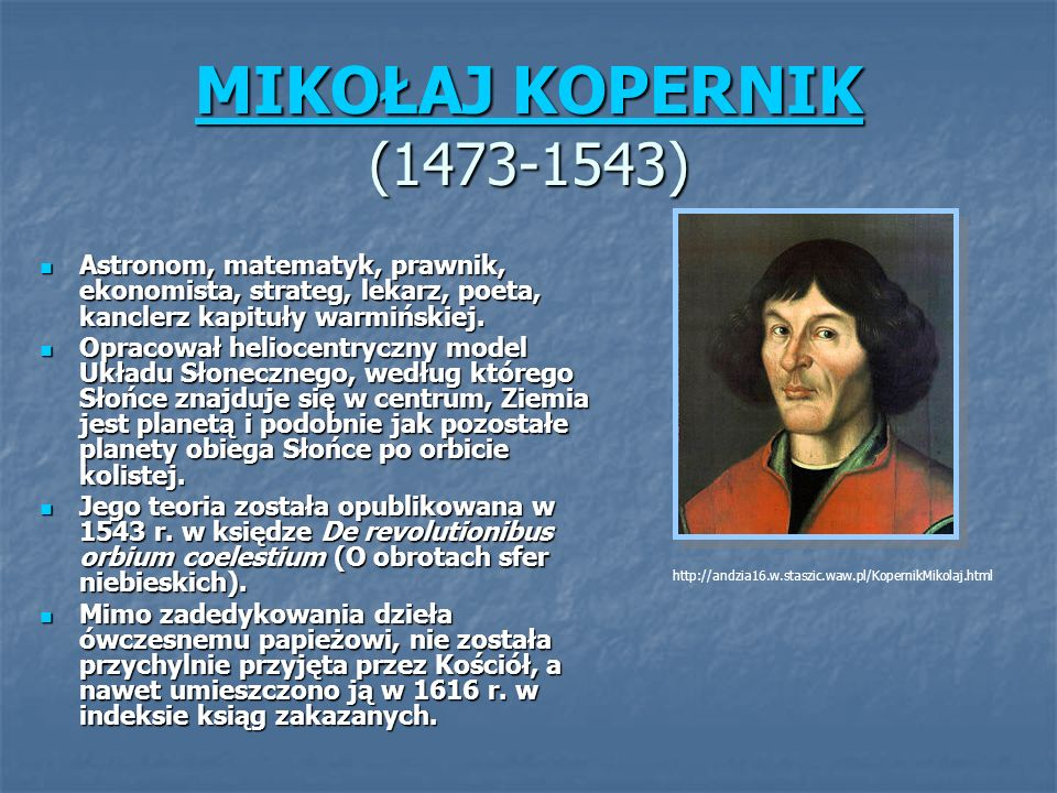 MIKOŁAJ KOPERNIK MIKOŁAJ KOPERNIK (1473-1543) MIKOŁAJ KOPERNIK Astronom, matematyk, prawnik, ekonomista, strateg, lekarz, poeta, kanclerz kapituły war