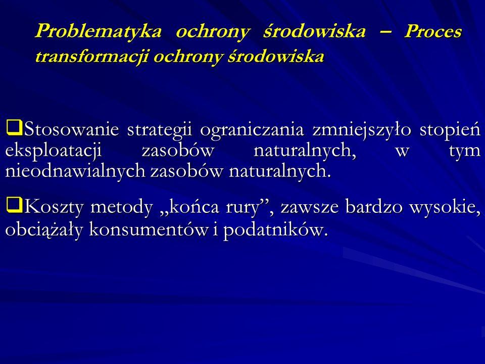 Proces transformacji ochrony środowiska Problematyka ochrony środowiska – Proces transformacji ochrony środowiska Stosowanie strategii ograniczania zm