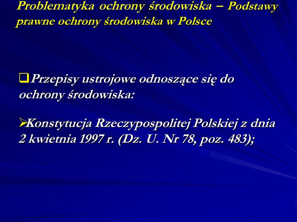 Podstawy prawne ochrony środowiska w Polsce Problematyka ochrony środowiska – Podstawy prawne ochrony środowiska w Polsce Przepisy ustrojowe odnoszące