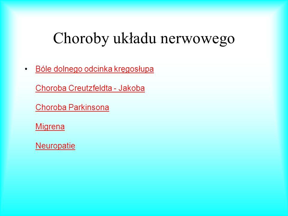 Choroby układu nerwowego Bóle dolnego odcinka kręgosłupa Choroba Creutzfeldta - Jakoba Choroba Parkinsona Migrena NeuropatieBóle dolnego odcinka kręgo