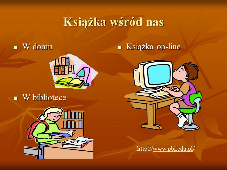 Książka wśród nas W domu W domu W bibliotece W bibliotece Książka on-line Książka on-line http://www.pbi.edu.pl/www.pbi.edu.pl