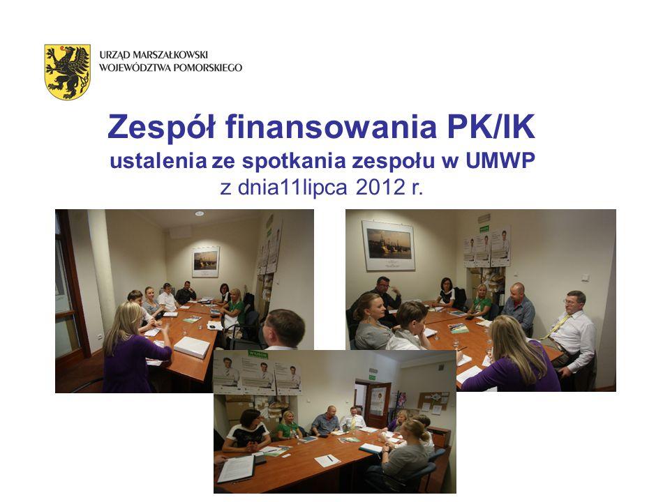 Zespół finansowania PK/IK ustalenia ze spotkania zespołu w UMWP z dnia11lipca 2012 r.