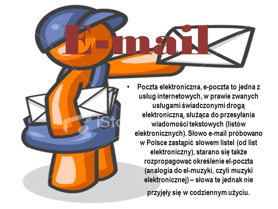 E-mail Poczta elektroniczna, e-poczta to jedna z usług internetowych, w prawie zwanych usługami świadczonymi drogą elektroniczną, służąca do przesyłan