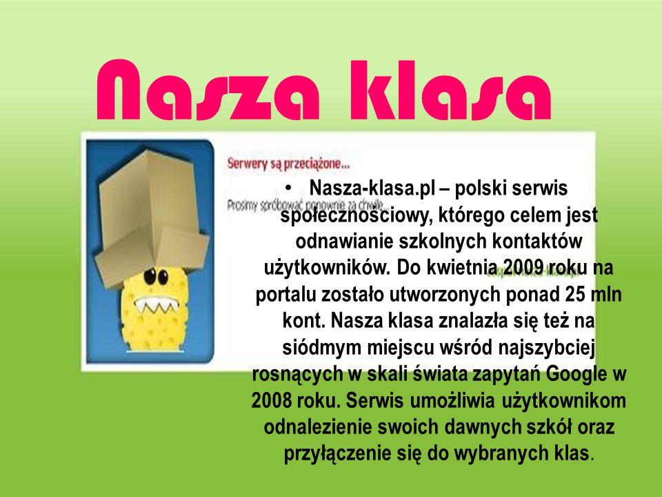 Nasza klasa Nasza-klasa.pl – polski serwis społecznościowy, którego celem jest odnawianie szkolnych kontaktów użytkowników. Do kwietnia 2009 roku na p