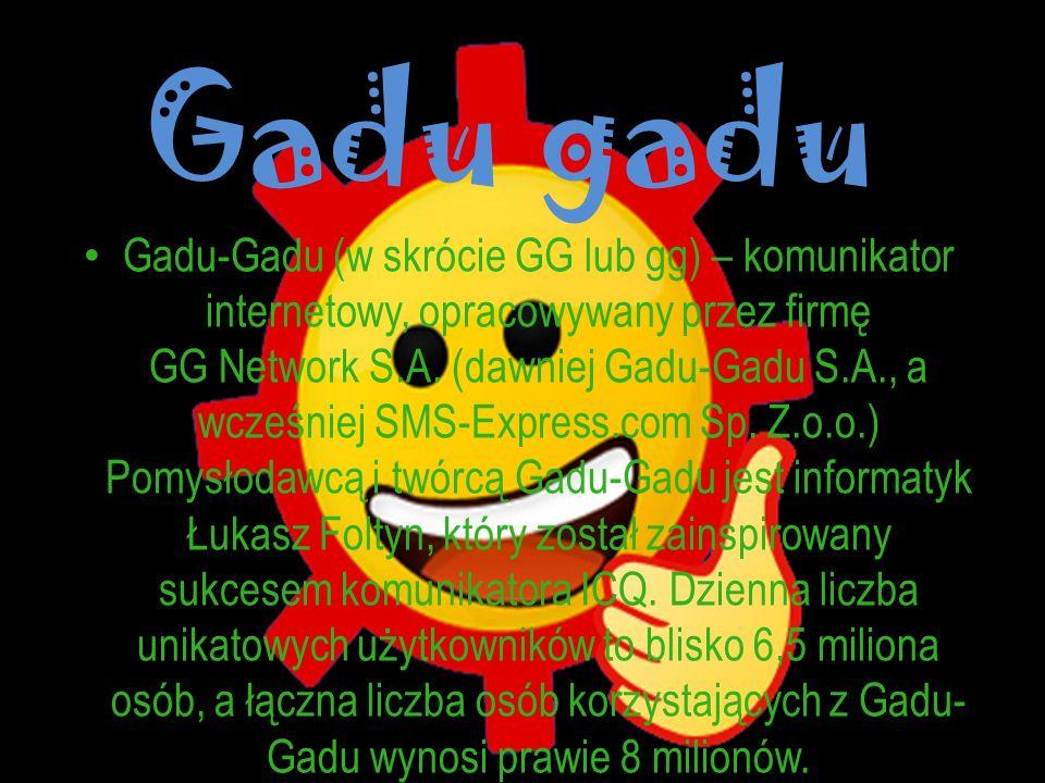 Gadu gadu Gadu-Gadu (w skrócie GG lub gg) – komunikator internetowy, opracowywany przez firmę GG Network S.A. (dawniej Gadu-Gadu S.A., a wcześniej SMS