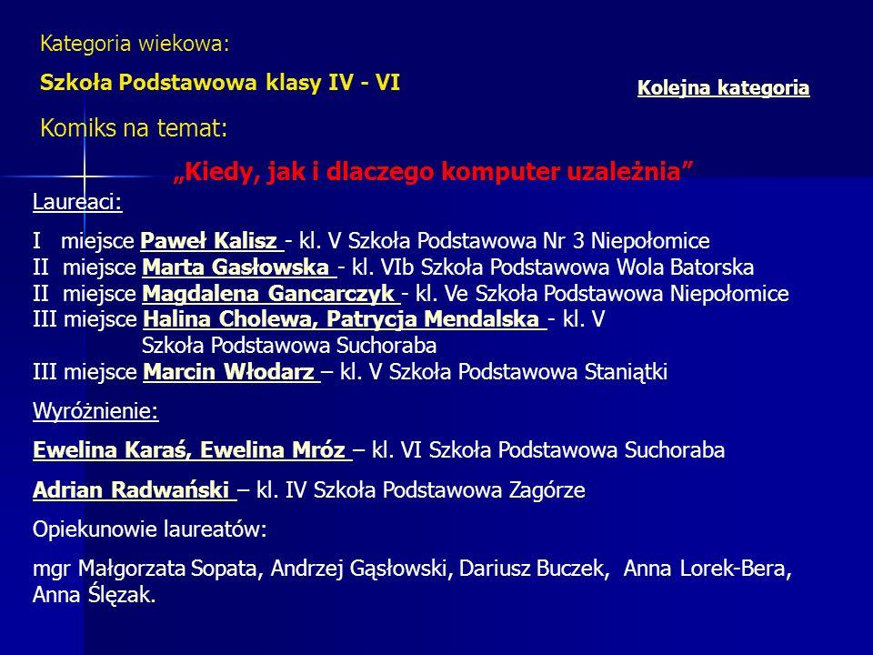 Kategoria wiekowa: Szkoła Podstawowa klasy IV - VI Komiks na temat: Kiedy, jak i dlaczego komputer uzależnia Laureaci: I miejsce Paweł Kalisz - kl. V