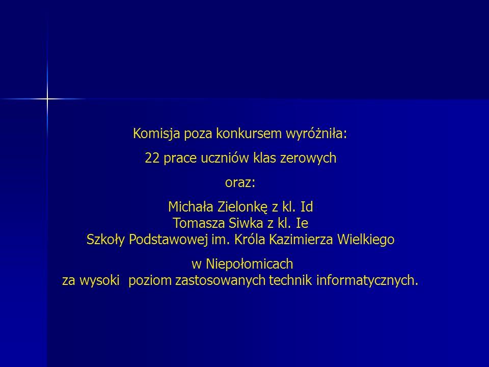 Komisja poza konkursem wyróżniła: 22 prace uczniów klas zerowych oraz: Michała Zielonkę z kl. Id Tomasza Siwka z kl. Ie Szkoły Podstawowej im. Króla K
