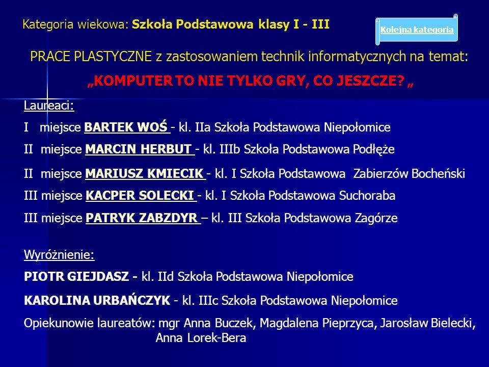 I miejsce BARTEK WOŚ - kl. IIa Szkoła Podstawowa Niepołomice Opiekun: mgr Anna Buczek wstecz