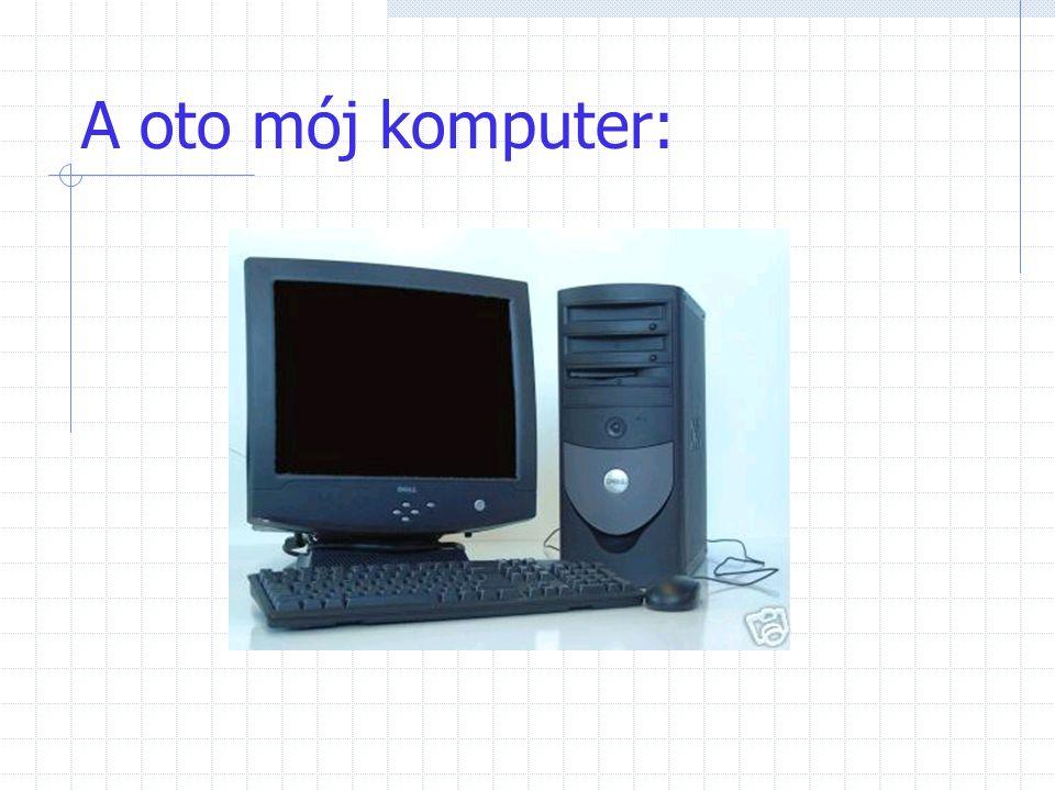 A oto mój komputer: