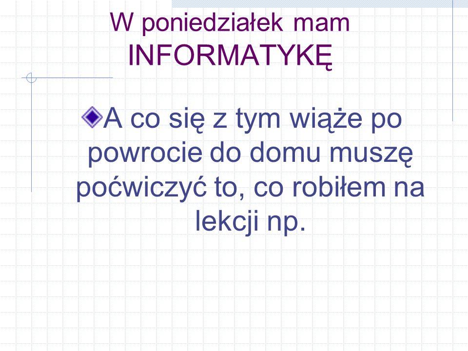 Podsumowując: Dzięki komputerowi mogę utrwalać wiadomości zdobyte w szkole Komputer daje mi możliwość bycia aktywnym np.