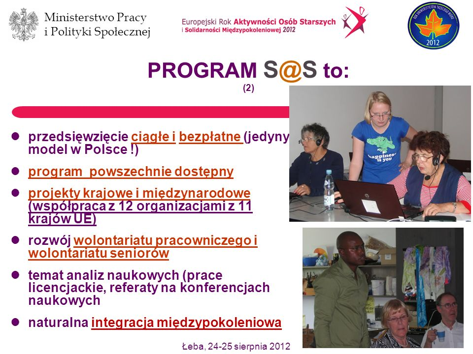 Ministerstwo Pracy i Polityki Społecznej Łeba, 24-25 sierpnia 2012 5 WYBRANE REZULTATY PROGRAMU S@S (lata 2007 – 2011) Ok.
