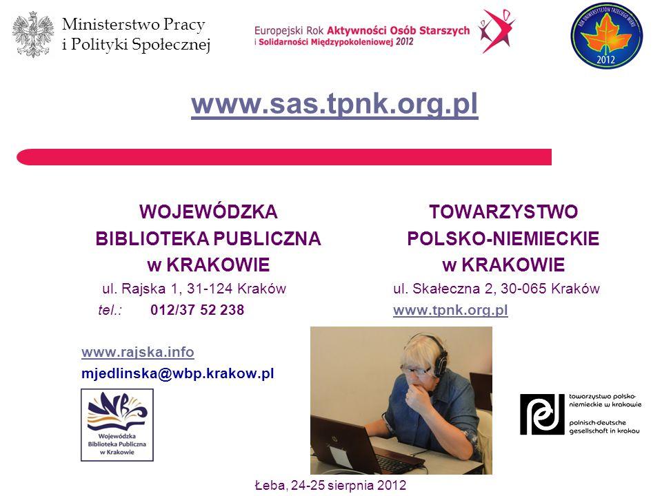Ministerstwo Pracy i Polityki Społecznej Łeba, 24-25 sierpnia 2012 www.sas.tpnk.org.pl WOJEWÓDZKA BIBLIOTEKA PUBLICZNA w KRAKOWIE ul.