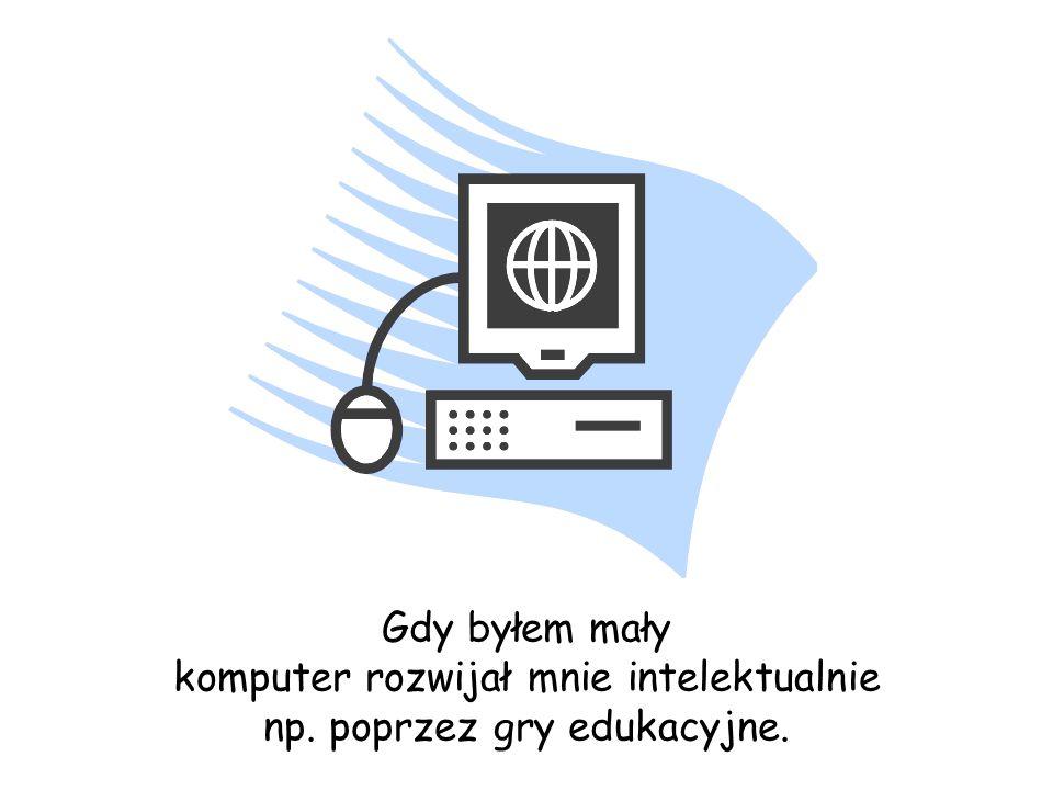 Komputer- narzędzie, które mnie kształci i rozwija.