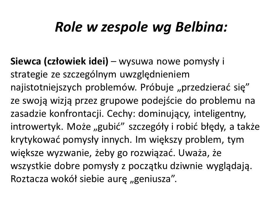 Role w zespole wg Belbina: Siewca (człowiek idei) – wysuwa nowe pomysły i strategie ze szczególnym uwzględnieniem najistotniejszych problemów.
