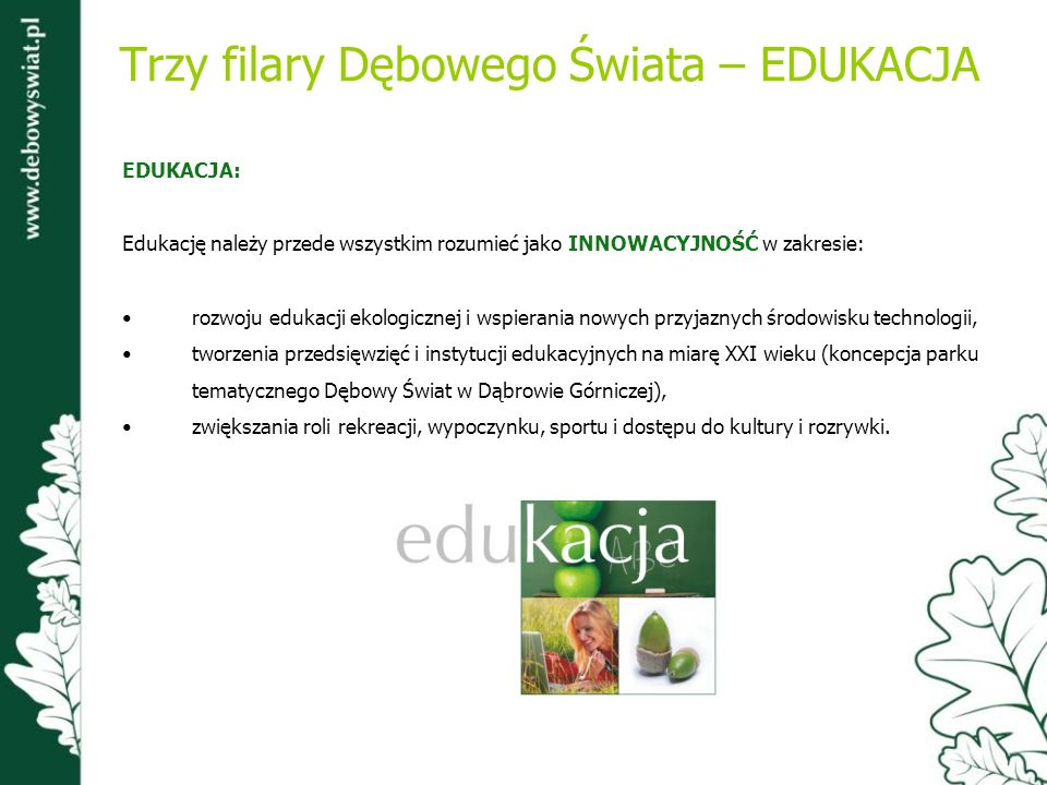 Trzy filary Dębowego Świata – EDUKACJA EDUKACJA: Edukację należy przede wszystkim rozumieć jako INNOWACYJNOŚĆ w zakresie: rozwoju edukacji ekologiczne
