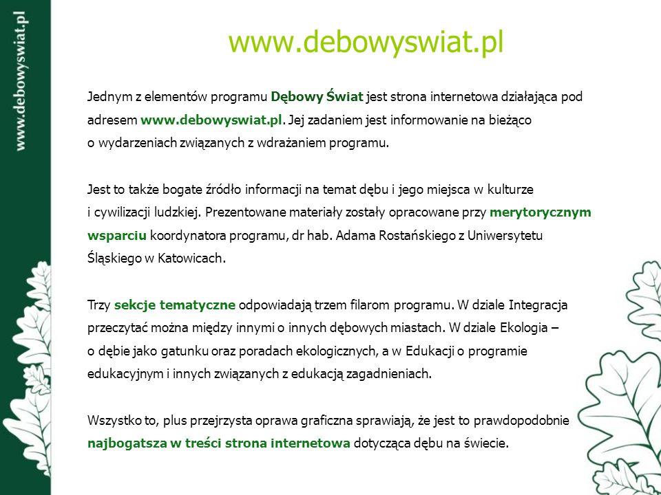 www.debowyswiat.pl Jednym z elementów programu Dębowy Świat jest strona internetowa działająca pod adresem www.debowyswiat.pl. Jej zadaniem jest infor