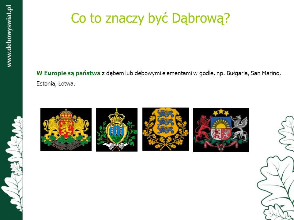 W Europie są państwa z dębem lub dębowymi elementami w godle, np. Bułgaria, San Marino, Estonia, Łotwa. Co to znaczy być Dąbrową?