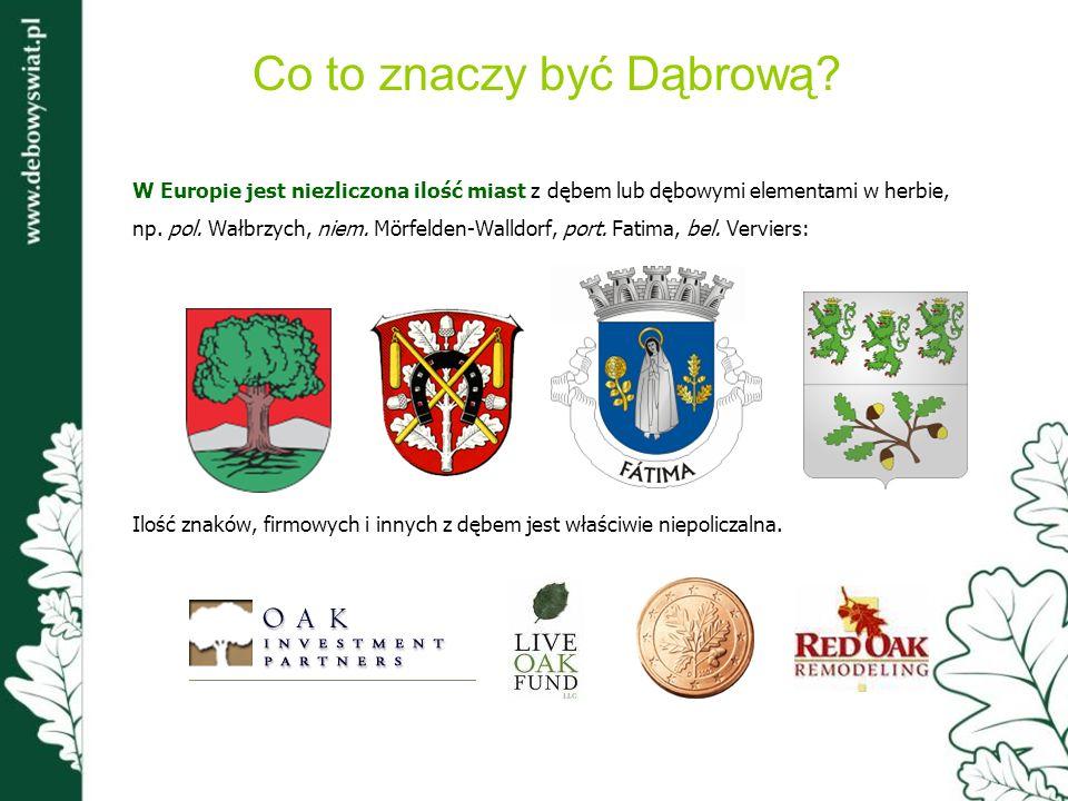 W Europie jest niezliczona ilość miast z dębem lub dębowymi elementami w herbie, np. pol. Wałbrzych, niem. Mörfelden-Walldorf, port. Fatima, bel. Verv