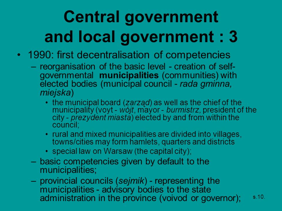 s.10. Central government and local government : 3 1990: first decentralisation of competencies –reorganisation of the basic level - creation of self-